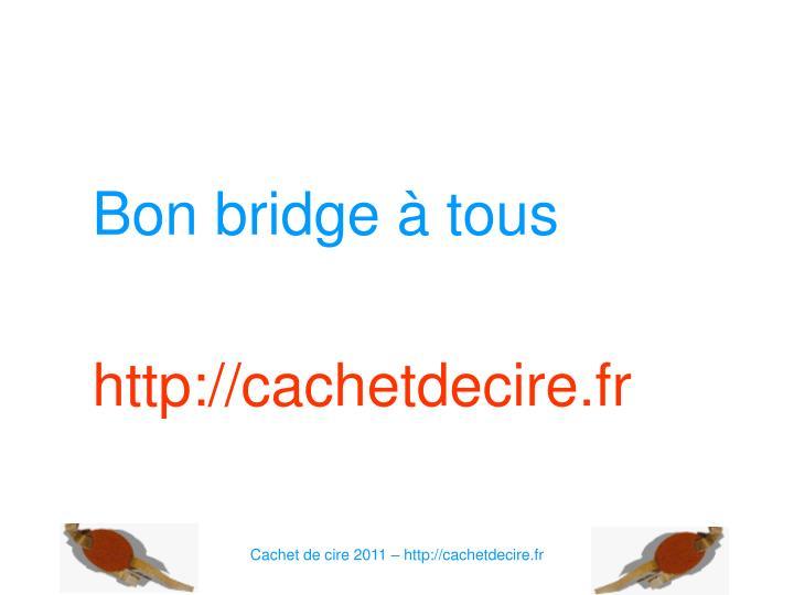 Bon bridge à tous