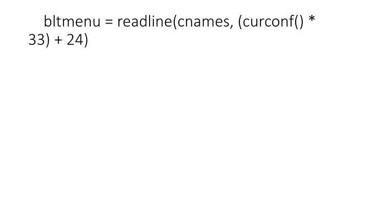 bltmenu = readline(cnames, (curconf() * 33) + 24)