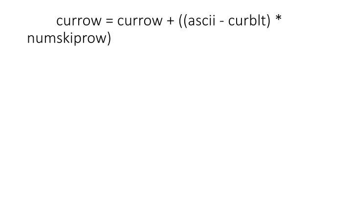 currow = currow + ((ascii - curblt) * numskiprow)