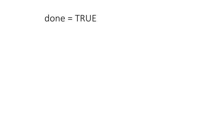 done = TRUE