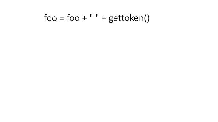 "foo = foo + "" "" + gettoken()"