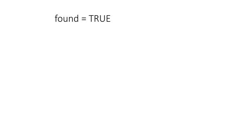 found = TRUE