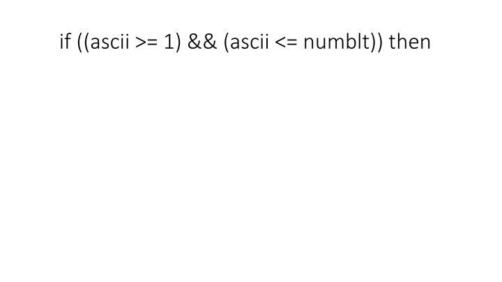 if ((ascii >= 1) && (ascii <= numblt)) then