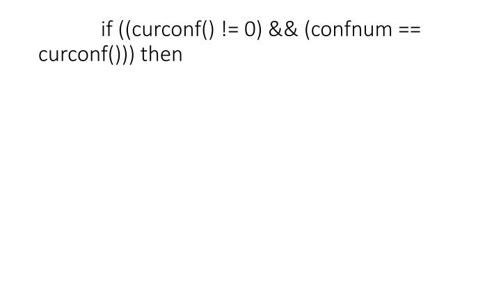 if ((curconf() != 0) && (confnum == curconf())) then