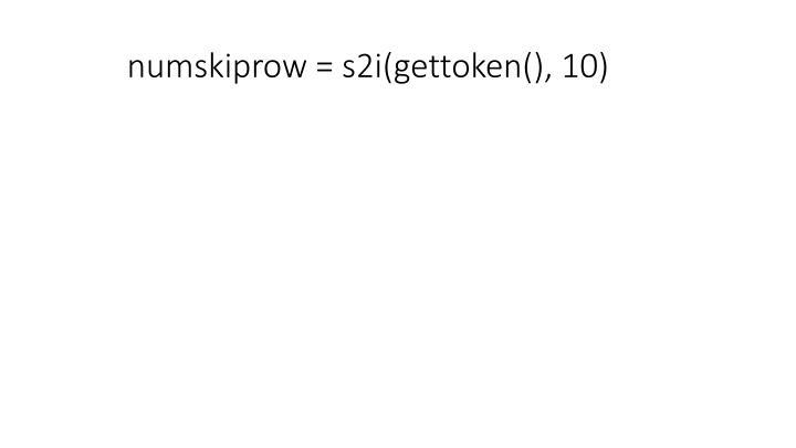 numskiprow = s2i(gettoken(), 10)