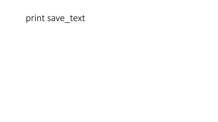 print save_text