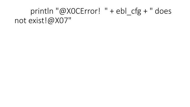 "println ""@X0CError!  "" + ebl_cfg + "" does not exist!@X07"""