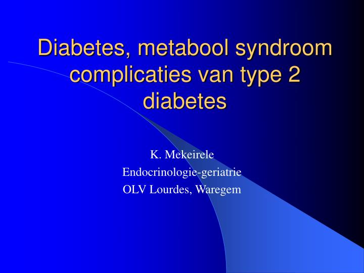 Diabetes metabool syndroom complicaties van type 2 diabetes
