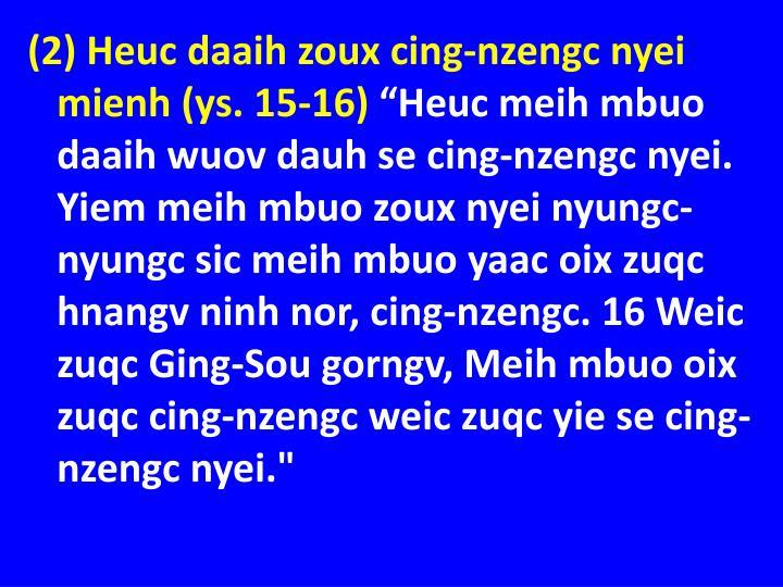 (2) Heuc daaih zoux cing-nzengc nyei mienh (ys. 15-16)
