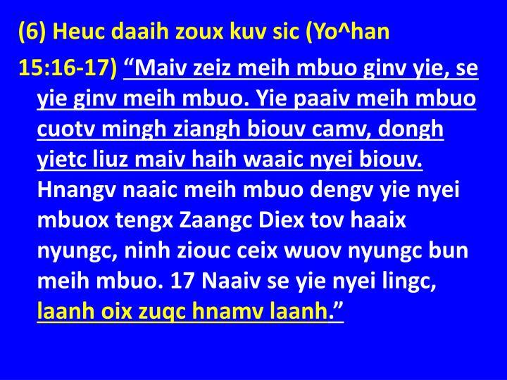 (6) Heuc daaih zoux kuv sic (Yo^han