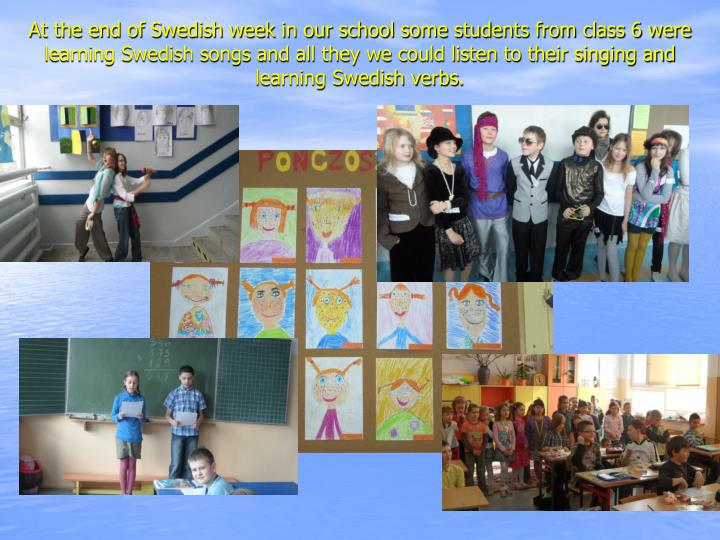 At the end of Swedish week in our school some students from class 6 were learning Swedish songs and all they we could listen to their singing and learning Swedish verbs
