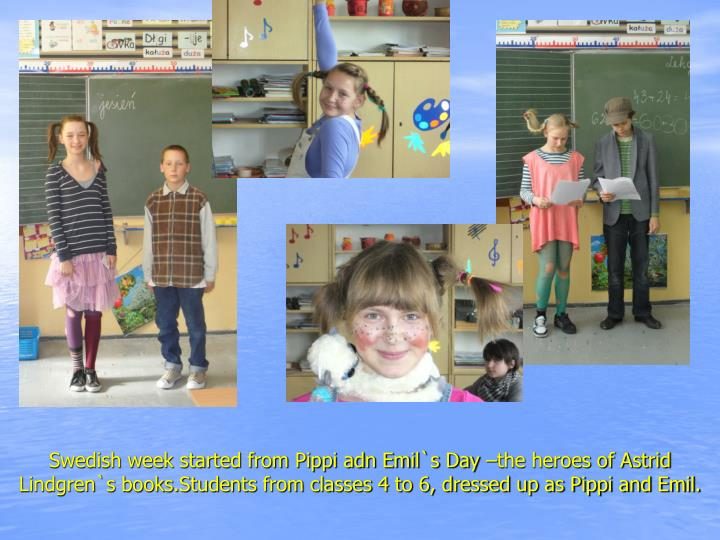 Swedish week started from Pippi adn Emil`s Day –the heroes of Astrid Lindgren`s books.Students fro...