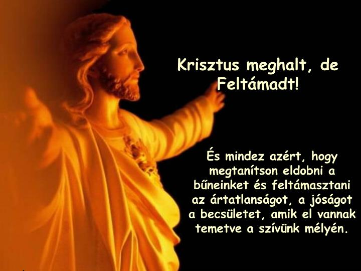 Krisztus meghalt, de Feltmadt!