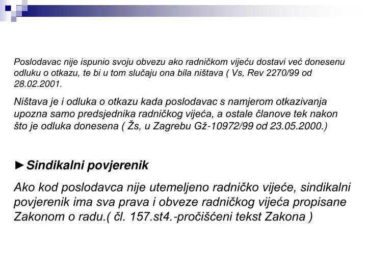 Poslodavac nije ispunio svoju obvezu ako radničkom vijeću dostavi već donesenu odluku o otkazu, te bi u tom slučaju ona bila ništava ( Vs, Rev 2270/99 od 28.02.2001.