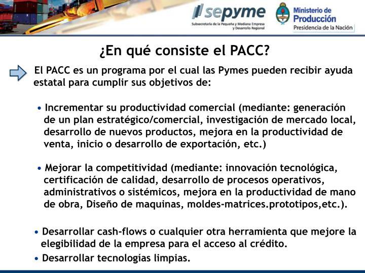 El PACC es un programa por el cual las Pymes pueden recibir ayuda estatal para cumplir sus objetivos de: