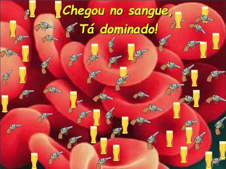 Chegou no sangue,
