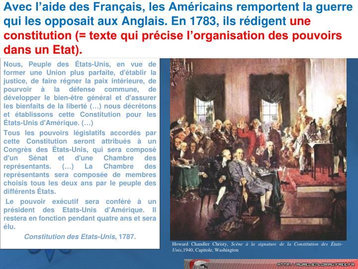 Avec laide des Franais, les Amricains remportent la guerre qui les opposait aux Anglais. En 1783, ils rdigent