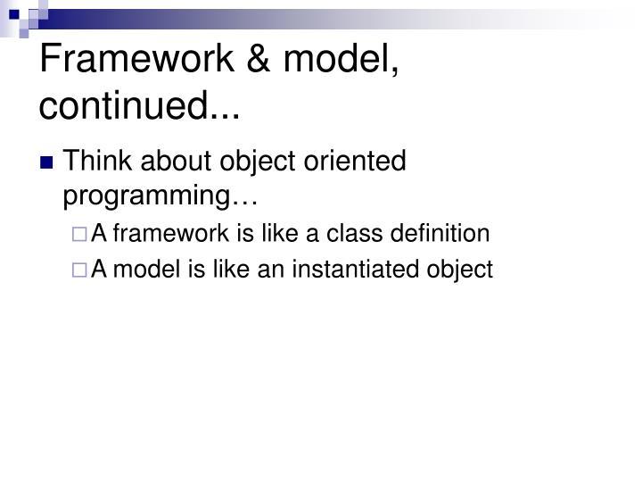 Framework & model, continued...