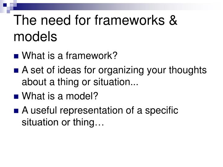 The need for frameworks models