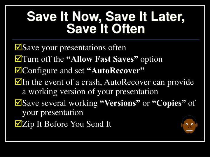 Save It Now, Save It Later, Save It Often