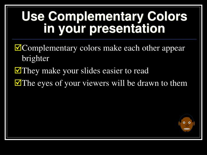 Use Complementary Colors