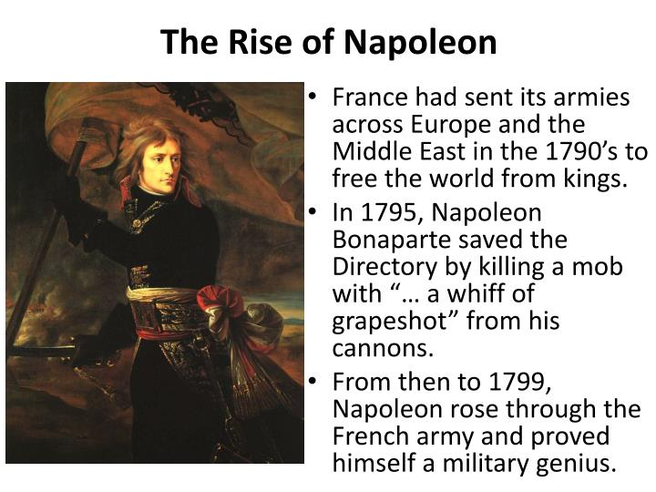 the rise of napoleon Napoleon bonaparte was considered by most the be the savior of the napoleon ' s seizure it seemed that napoleon would never have the chance to rise to.