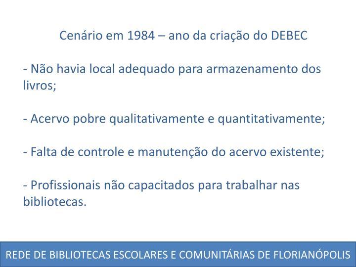 Cenário em 1984 – ano da criação do DEBEC