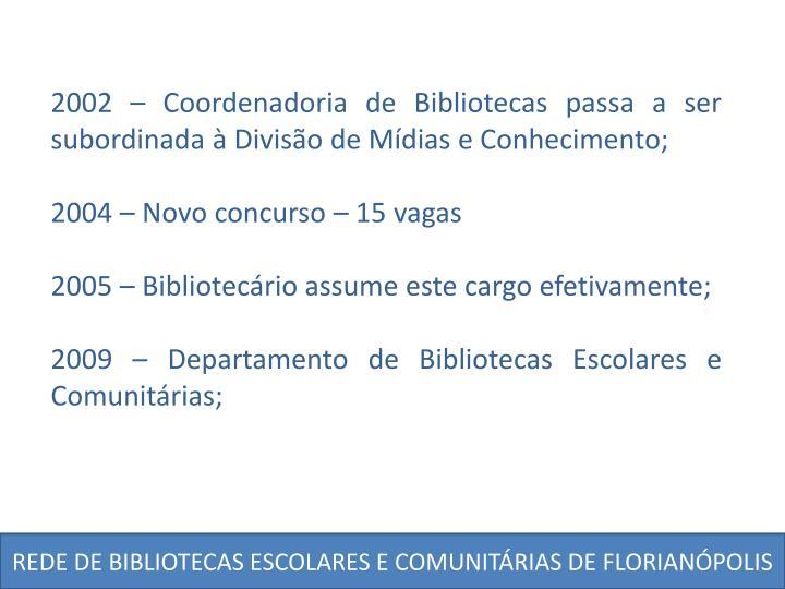 2002 – Coordenadoria de Bibliotecas passa a ser subordinada à Divisão de Mídias e Conhecimento;