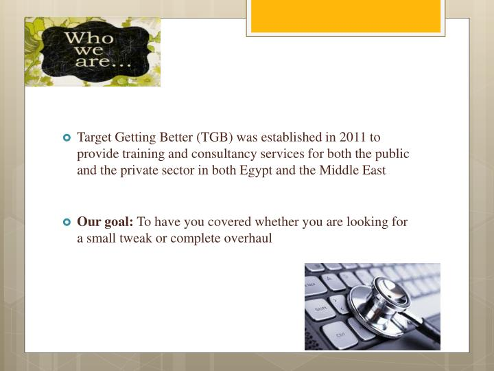 Target Getting Better (TGB) was established in 2011 to provide