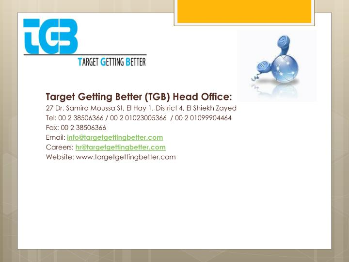 Target Getting Better (TGB) Head Office:
