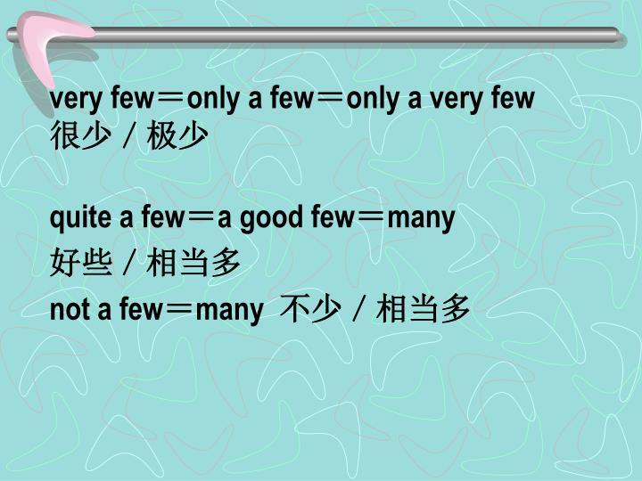 very few