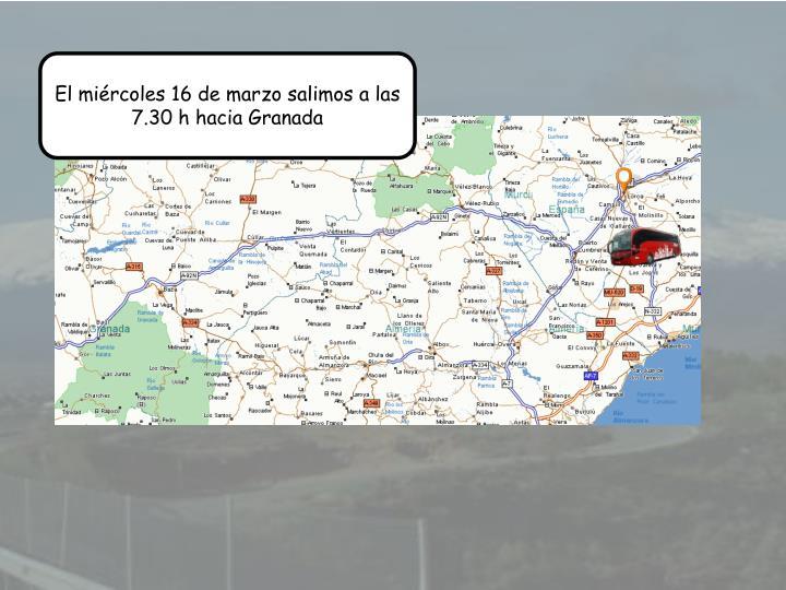 El mircoles 16 de marzo salimos a las 7.30 h hacia Granada