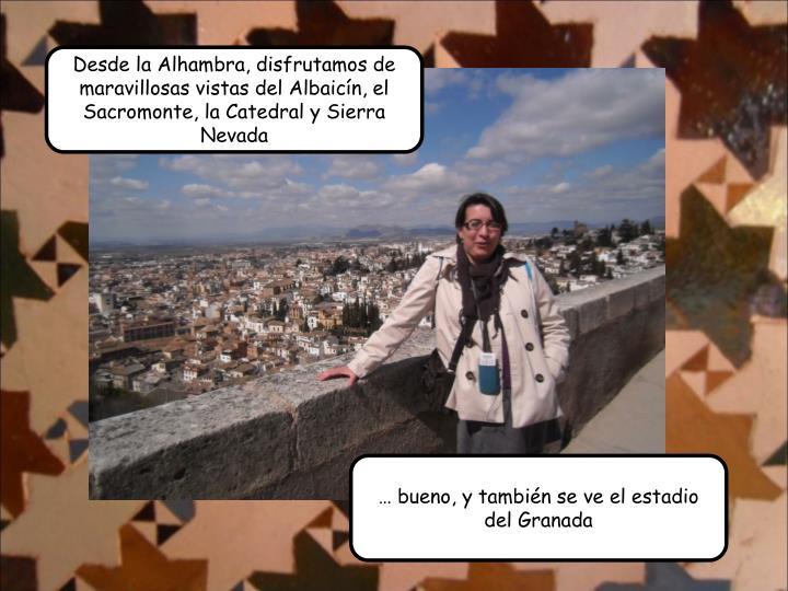 Desde la Alhambra, disfrutamos de maravillosas vistas del Albaicn, el
