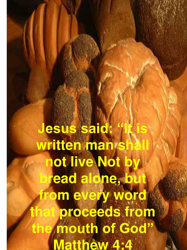 "Jesus said: ""It is written man shall not live Not by bread alone, but from every word that proceed..."