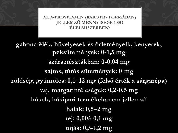 Az A-provitamin (karotin formában) jellemző mennyisége 100g élelmiszerben: