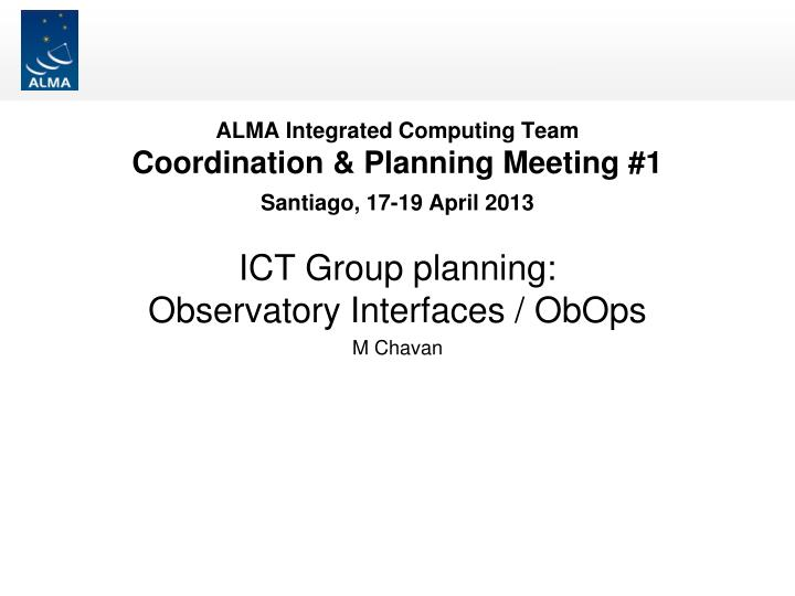 Alma integrated computing team coordination planning meeting 1 santiago 17 19 april 2013