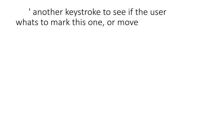 ' another keystroke to see if the user whats to mark this one, or move
