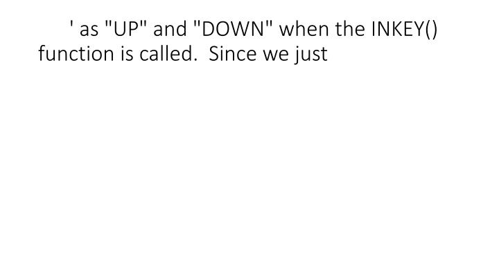 """' as """"UP"""" and """"DOWN"""" when the INKEY() function is called.  Since we just"""