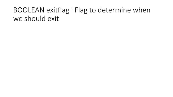 BOOLEAN exitflag ' Flag to determine when we should exit