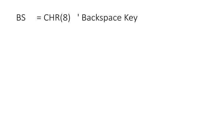 BS     = CHR(8)   ' Backspace Key