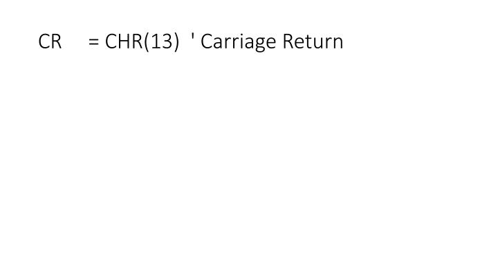 CR     = CHR(13)  ' Carriage Return