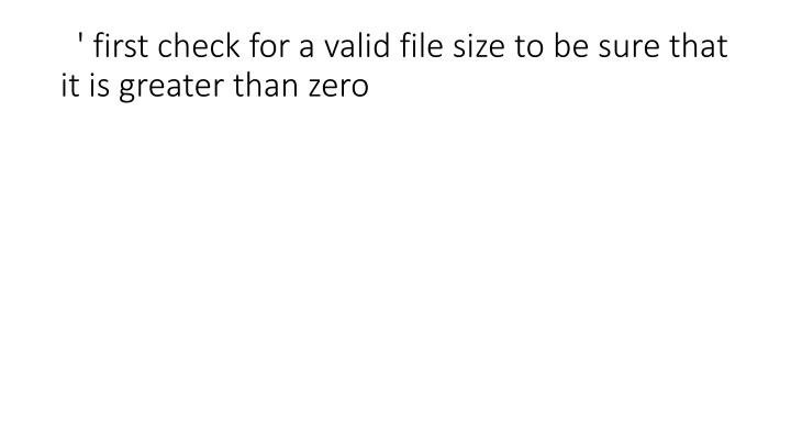 ' first check for a valid file size to be sure that it is greater than zero