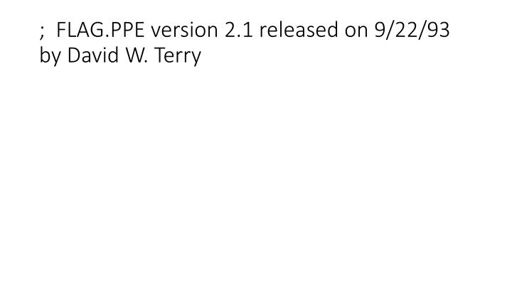 ;  FLAG.PPE version 2.1 released on 9/22/93 by David W. Terry