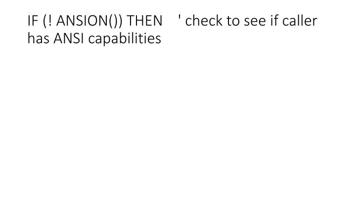 IF (! ANSION()) THEN    ' check to see if caller has ANSI capabilities