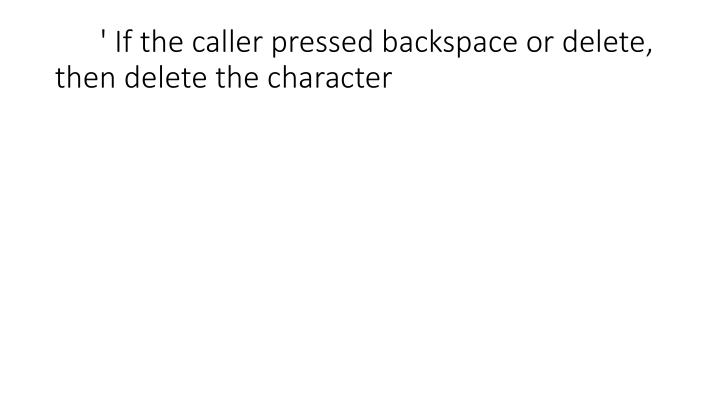' If the caller pressed backspace or delete, then delete the character