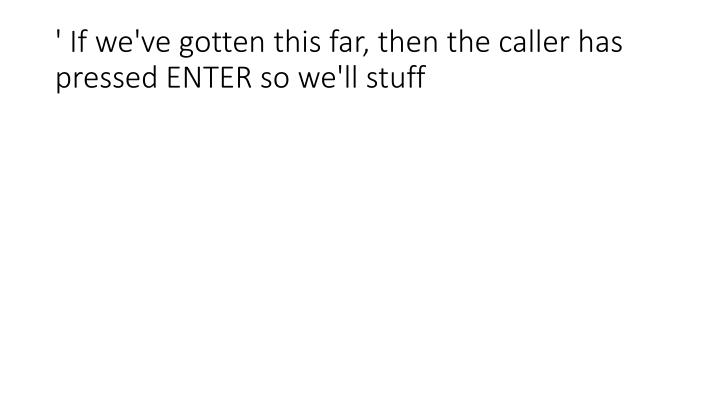 ' If we've gotten this far, then the caller has pressed ENTER so we'll stuff