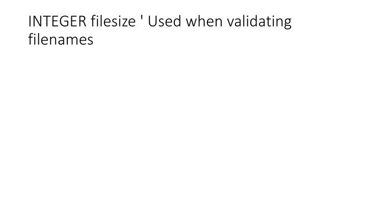 INTEGER filesize ' Used when validating filenames