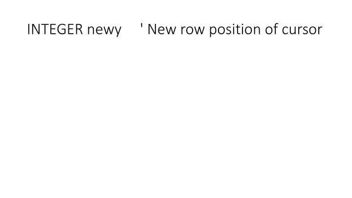 INTEGER newy     ' New row position of cursor