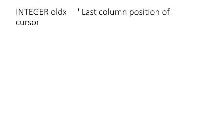 INTEGER oldx     ' Last column position of cursor