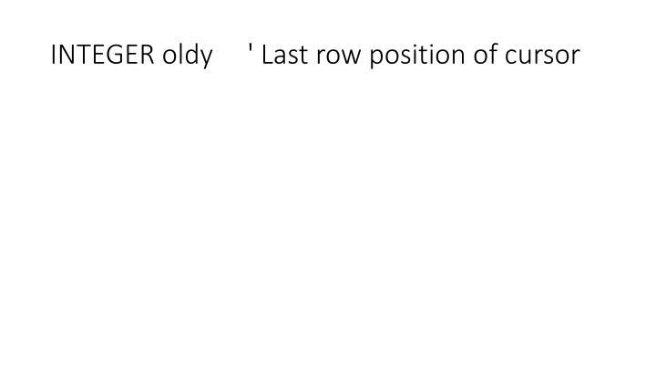 INTEGER oldy     ' Last row position of cursor